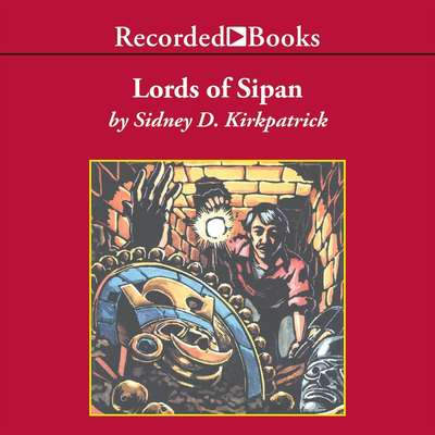 Lords of Sipan Audiobook, by Sidney Kirkpatrick
