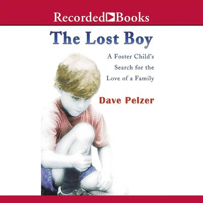The Lost Boy: A Foster Childs Search for the Love of a Family Audiobook, by Dave Pelzer