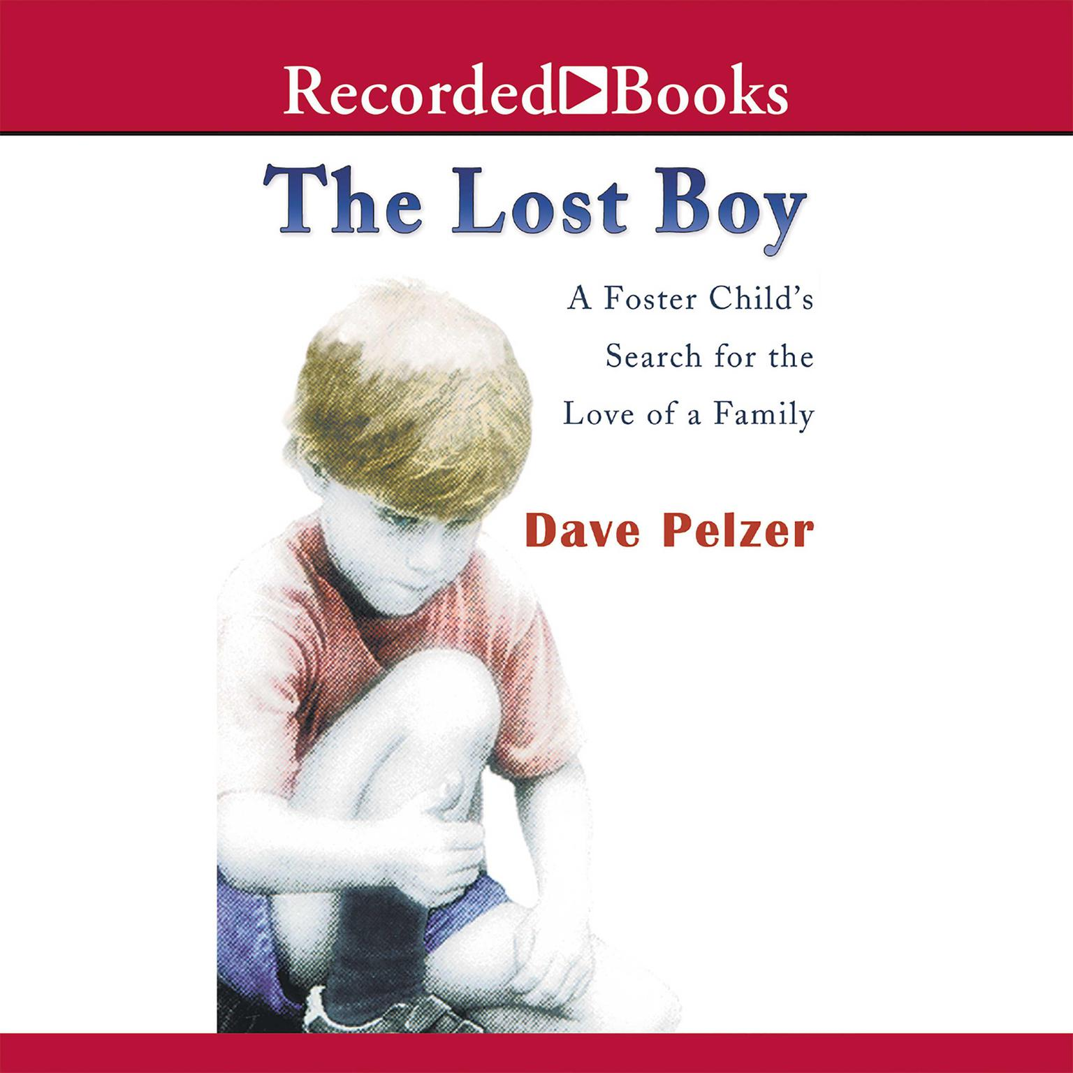 Printable The Lost Boy: A Foster Child's Search for the Love of a Family Audiobook Cover Art
