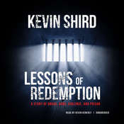Lessons of Redemption: A Story of Drugs, Guns, Violence, and Prison, by Kevin Shird