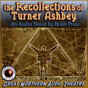 The Recollections of Turner Ashbey: An Audio Novel, by Brian Price