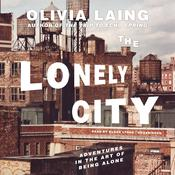 The Lonely City: Adventures in the Art of Being Alone Audiobook, by Olivia Laing