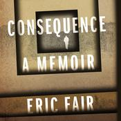 Consequence: A Memoir, by Eric Fair