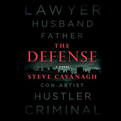 The Defense: A Novel Audiobook, by Steve Cavanagh