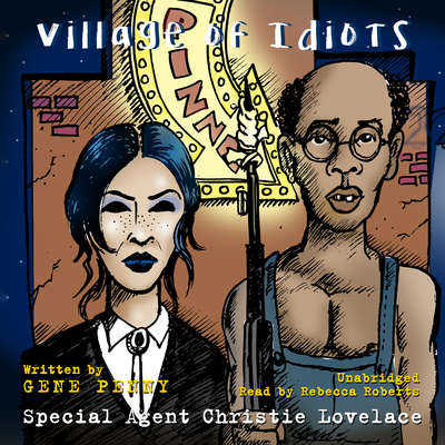 Special Agent Christie Lovelace: Village of Idiots Audiobook, by Gene  Penny