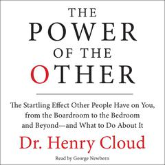 The Power of the Other: The startling effect other people have on you, from the boardroom to the bedroom and beyond-and what to do about it Audiobook, by Henry Cloud