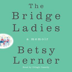 The Bridge Ladies: A Memoir Audiobook, by Betsy Lerner