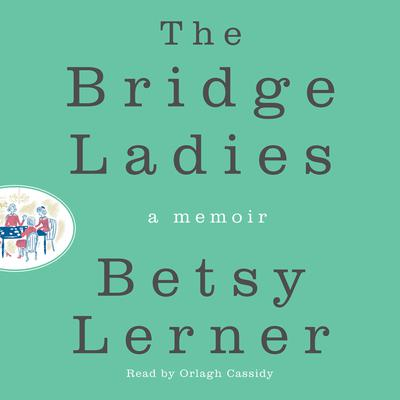 The Bridge Ladies: A Memoir Audiobook, by Betsy Lerner