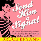 Send Him A Signal: 61 Secrets For Indicating Interest And Attracting The Attention Of Higher Quality Men Audiobook, by Bruce Bryans