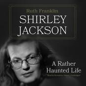 Shirley Jackson : A Rather Haunted Life, by Ruth Franklin