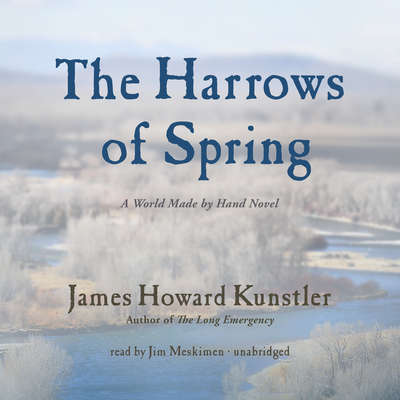 The Harrows of Spring: A World Made by Hand Novel Audiobook, by