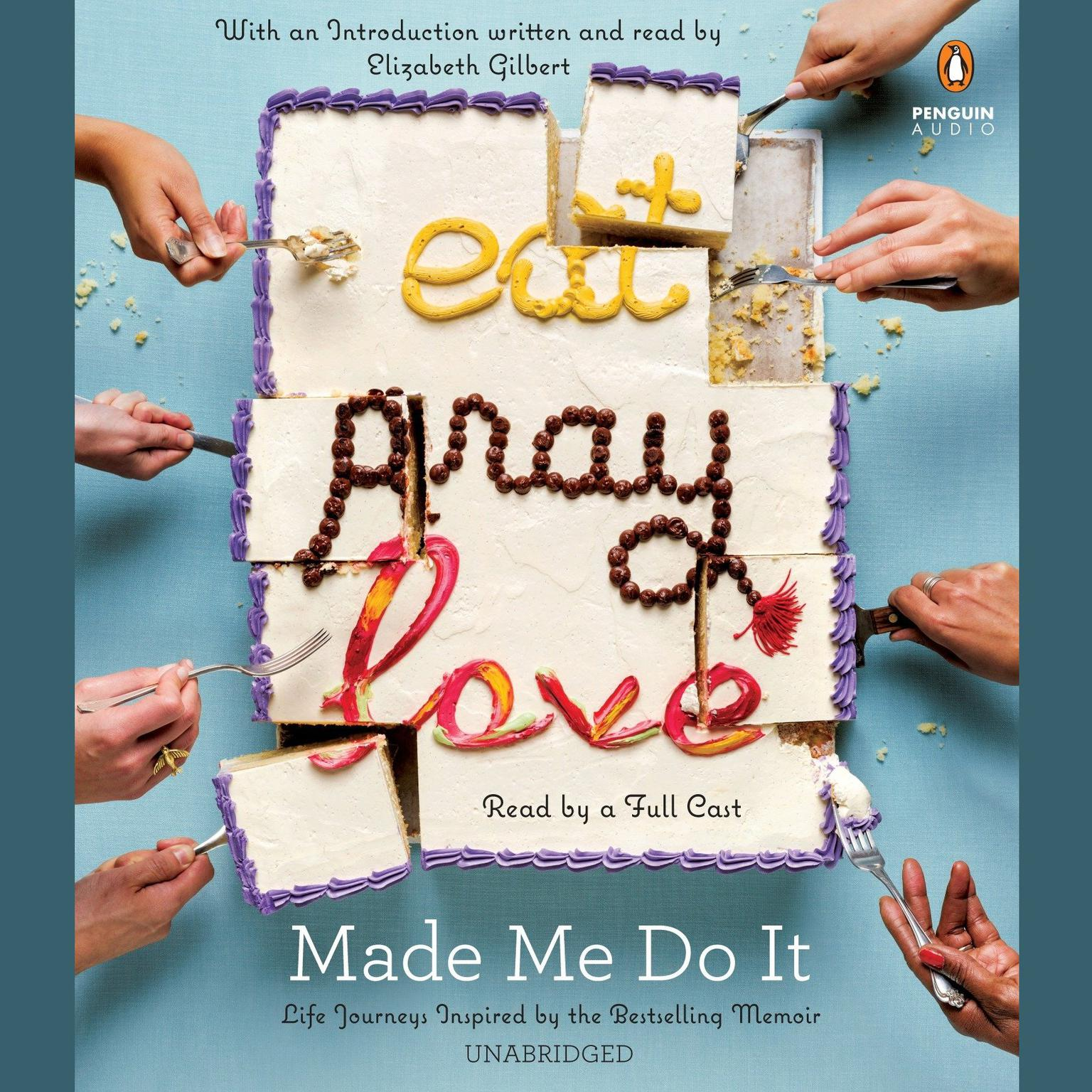 Printable Eat Pray Love Made Me Do It: Life Journeys Inspired by the Bestselling Memoir Audiobook Cover Art