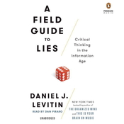 A Field Guide to Lies: Critical Thinking in the Information Age, by Daniel J. Levitin