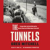 The Tunnels: Escapes Under the Berlin Wall and the Historic Films the JFK White House Tried to Kill Audiobook, by Greg Mitchell