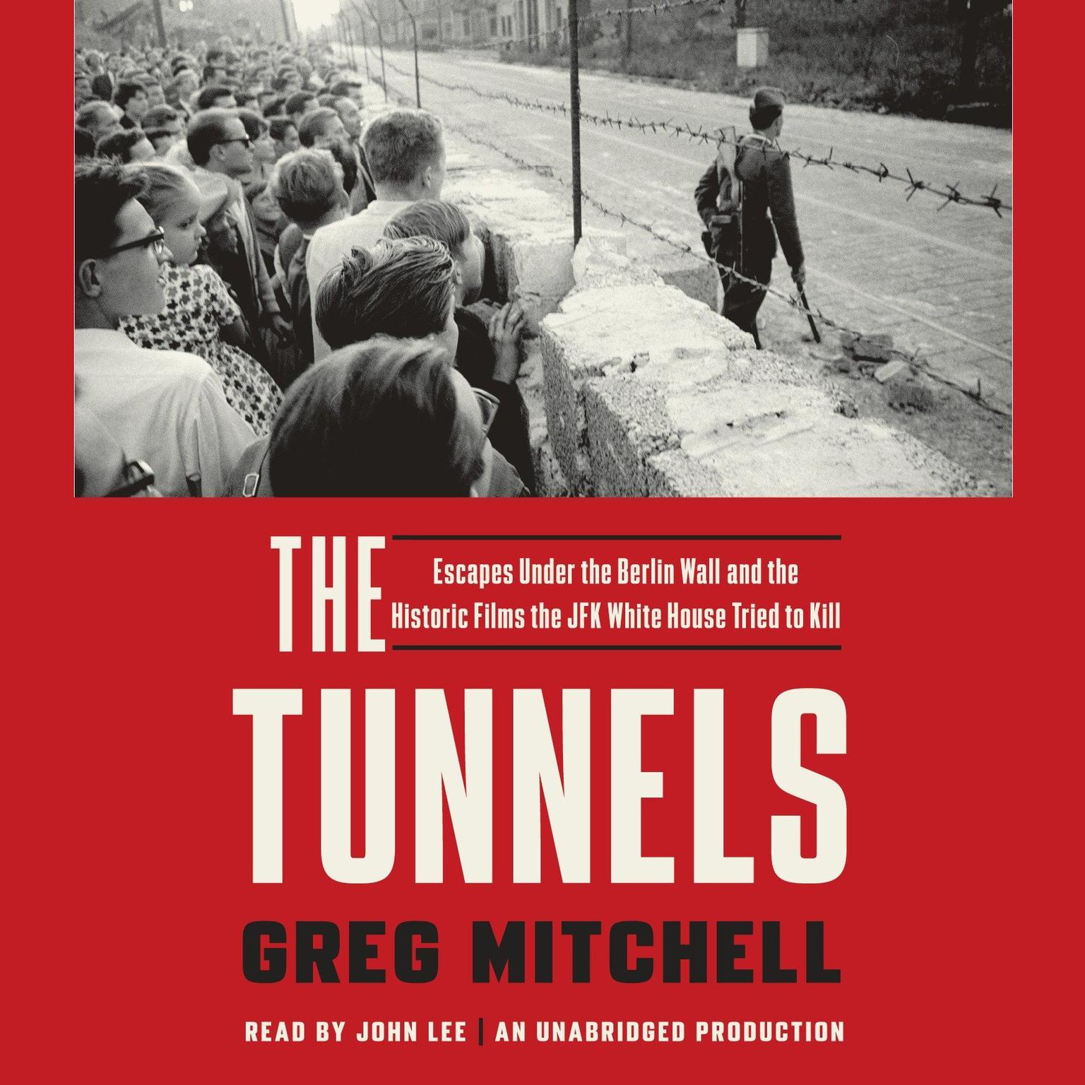 Printable The Tunnels: Escapes Under the Berlin Wall and the Historic Films the JFK White House Tried to Kill Audiobook Cover Art