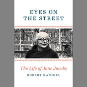 Eyes on the Street: The Life of Jane Jacobs Audiobook, by Robert Kanigel