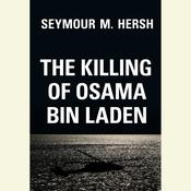 The Killing of Osama Bin Laden Audiobook, by Seymour M. Hersh