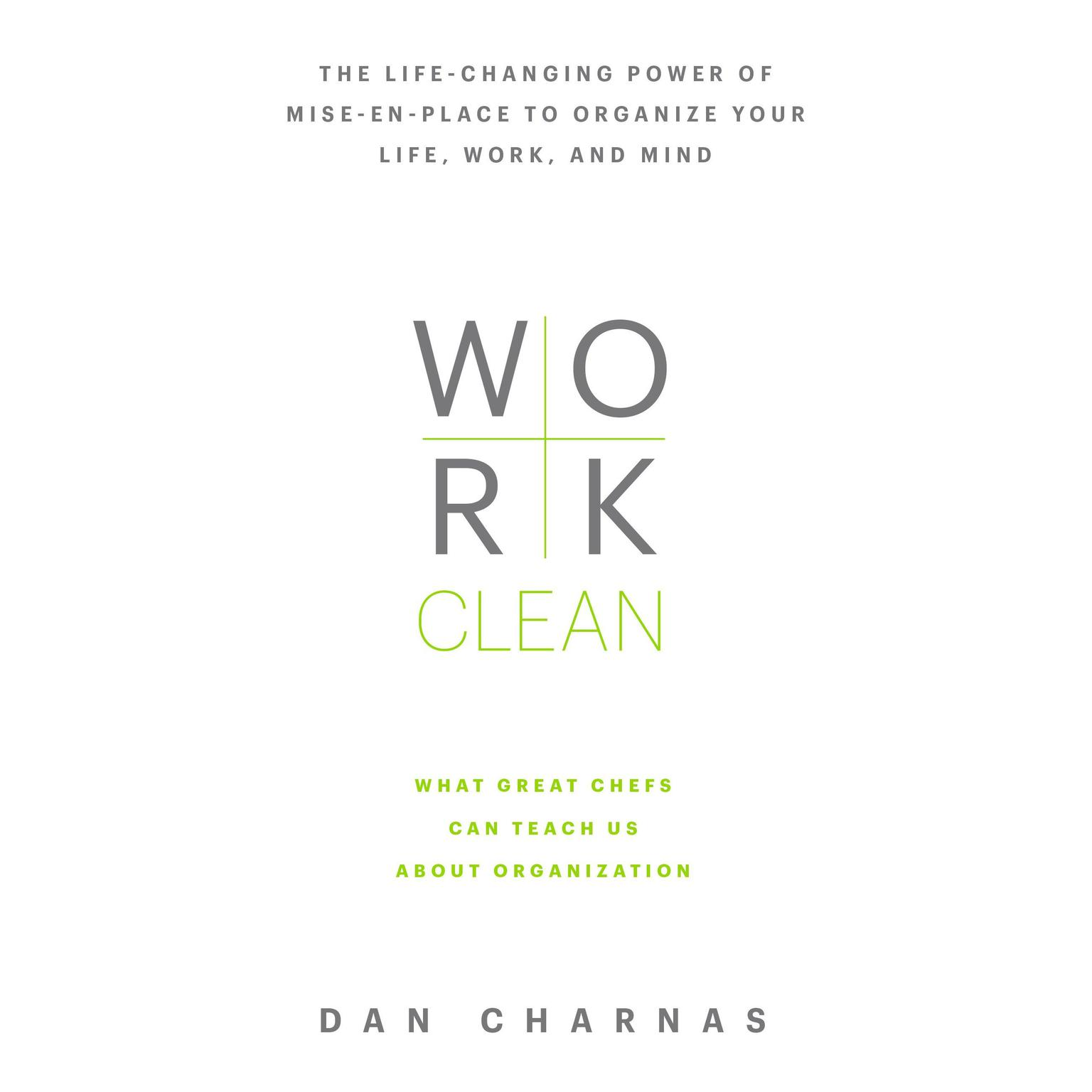 Printable Work Clean: The life-changing power of mise-en-place to organize your life, work, and mind Audiobook Cover Art