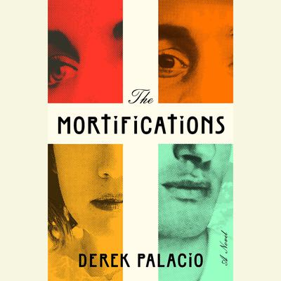 The Mortifications: A Novel Audiobook, by Derek Palacio