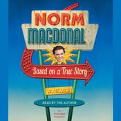 Based on a True Story: A Memoir, by Norm MacDonald