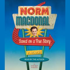 Based on a True Story: A Memoir Audiobook, by Norm MacDonald