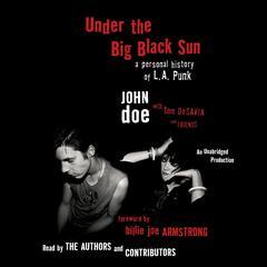 Under the Big Black Sun: A Personal History of L.A. Punk Audiobook, by John Doe, Tom DeSavia