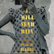 I Will Send Rain: A Novel, by Rae Meadows