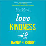 Love Kindness: Discover the Power of a Forgotten Christian Virtue, by Barry H. Corey