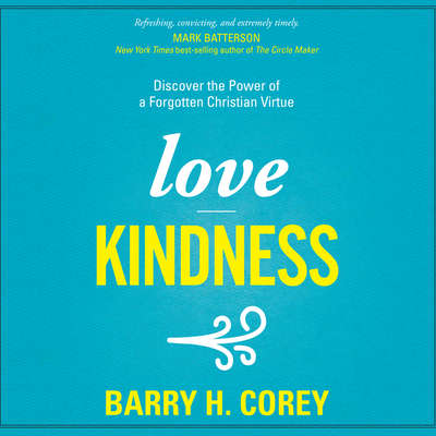 Love Kindness: Discover the Power of a Forgotten Christian Virtue Audiobook, by Barry H. Corey