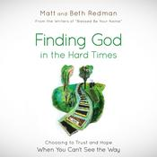 Finding God in the Hard Times: Choosing to Trust and Hope When You Cant See the Way, by Matt Redman