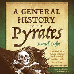 A General History of the Pyrates: From Their First Rise and Settlement in the Island of Providence, to the Present Time Audiobook, by Daniel Defoe