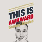 This is Awkward: How Lifes Uncomfortable Moments Open the Door to Intimacy and Connection, by Sammy Rhodes