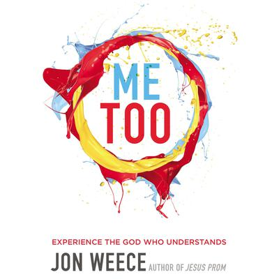 Me Too: Experience the God Who Understands Audiobook, by Jon Weece