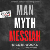 Man, Myth, Messiah: Answering Historys Greatest Question, by Rice Broocks