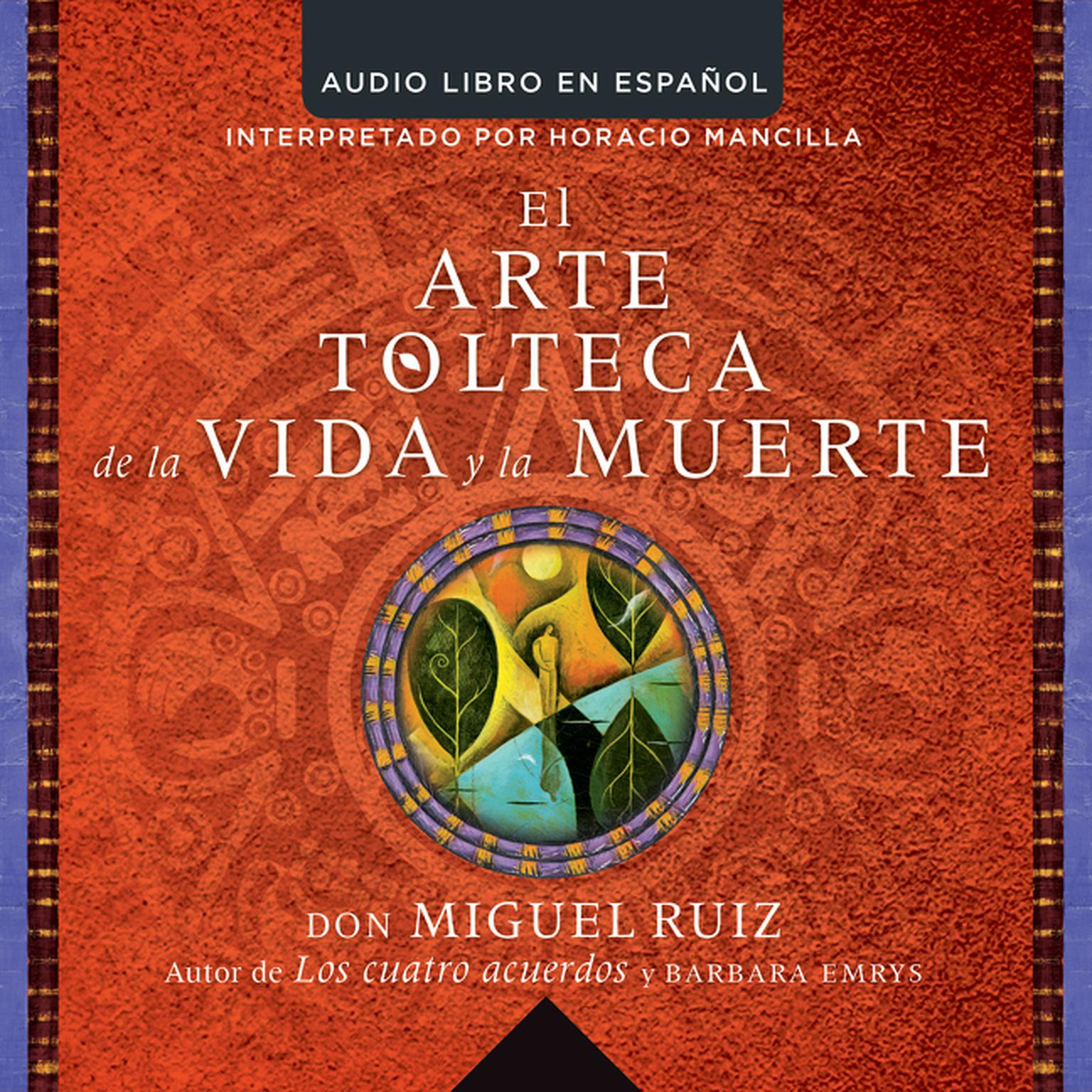Printable El arte tolteca de la vida y la muerte (The Toltec Art of Life and Death - Spanish Edition) Audiobook Cover Art