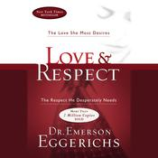 Love and   Respect Unabridged: The Love She Most Desires; The Respect He Desperately Needs Audiobook, by Emerson Eggerichs