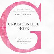 Unreasonable Hope: Finding Faith in the God Who Brings Purpose to Your Pain, by Chad Veach