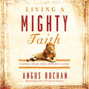 Living a Mighty Faith: A Simple Heart and a Powerful Faith, by Angus Buchan