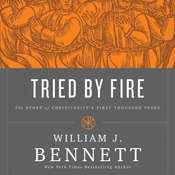 Tried by Fire: The Story of Christianitys First Thousand Years Audiobook, by William J. Bennett
