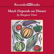 Much Depends on Dinner: The extraordinary history and mythology, allure and obsessions, perils and taboos, of an ordinary meal Audiobook, by Margaret Visser