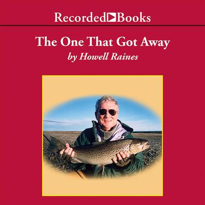 The One That Got Away: A Memoir:Pulitzer Proze-winning Journalist Howell Raines Audiobook, by Howell Raines