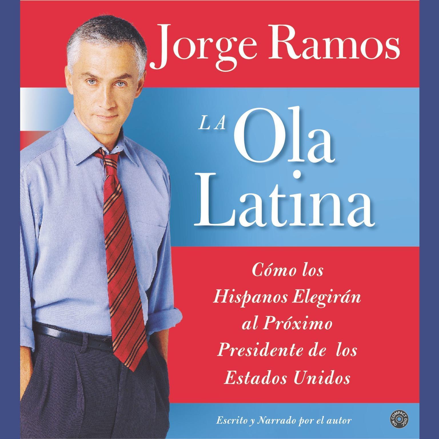 La Ola Latina (Abridged): Como los Hispanos Estan Transformando la Politica en los Estados Unidos Audiobook, by Jorge Ramos