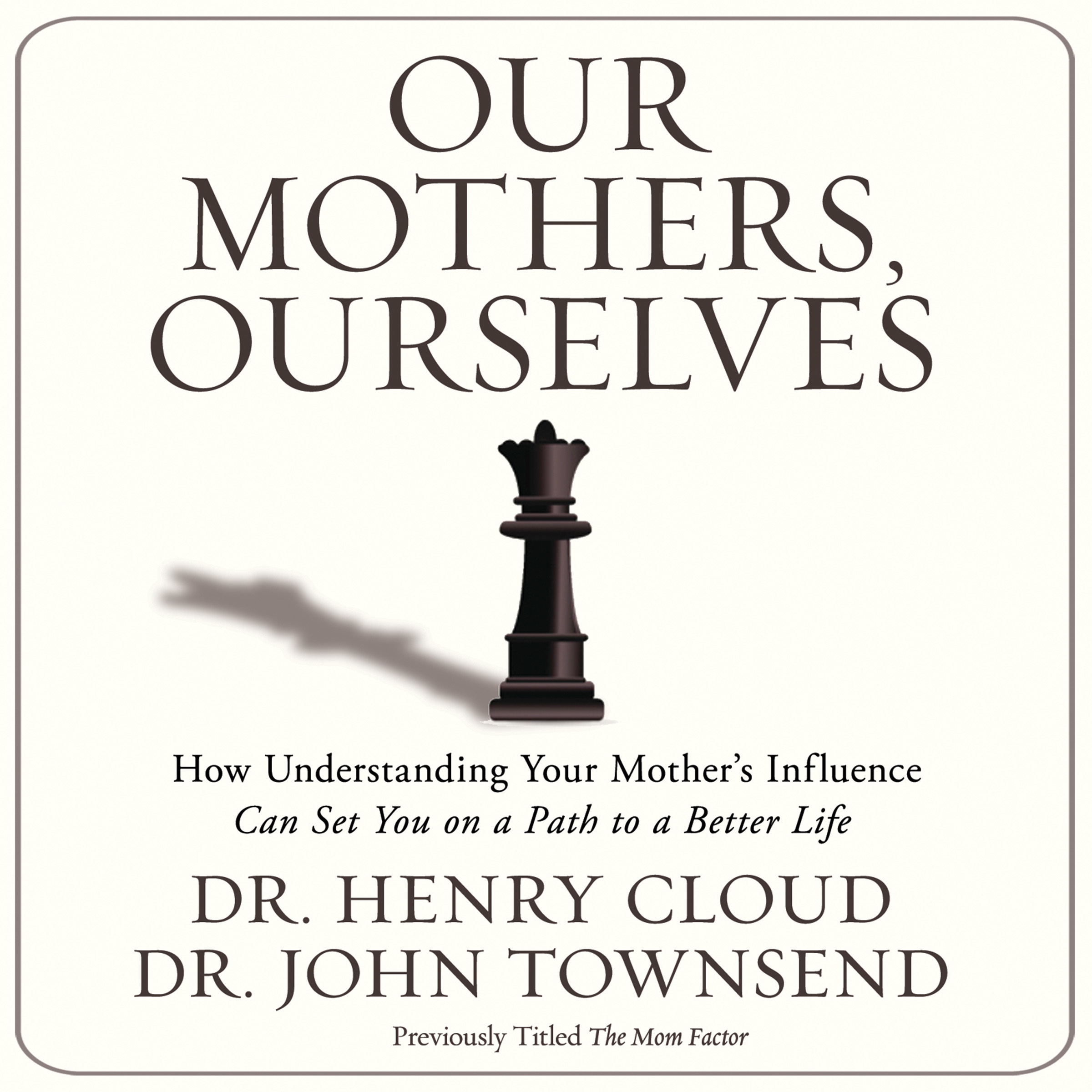 Printable Our Mothers, Ourselves: How Understanding Your Mother's Influence Can Set You on a Path to a Better Life Audiobook Cover Art