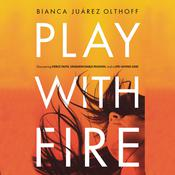 Play with Fire: Discovering Fierce Faith, Unquenchable Passion, and a Life-Giving God, by Bianca  Juarez Olthoff
