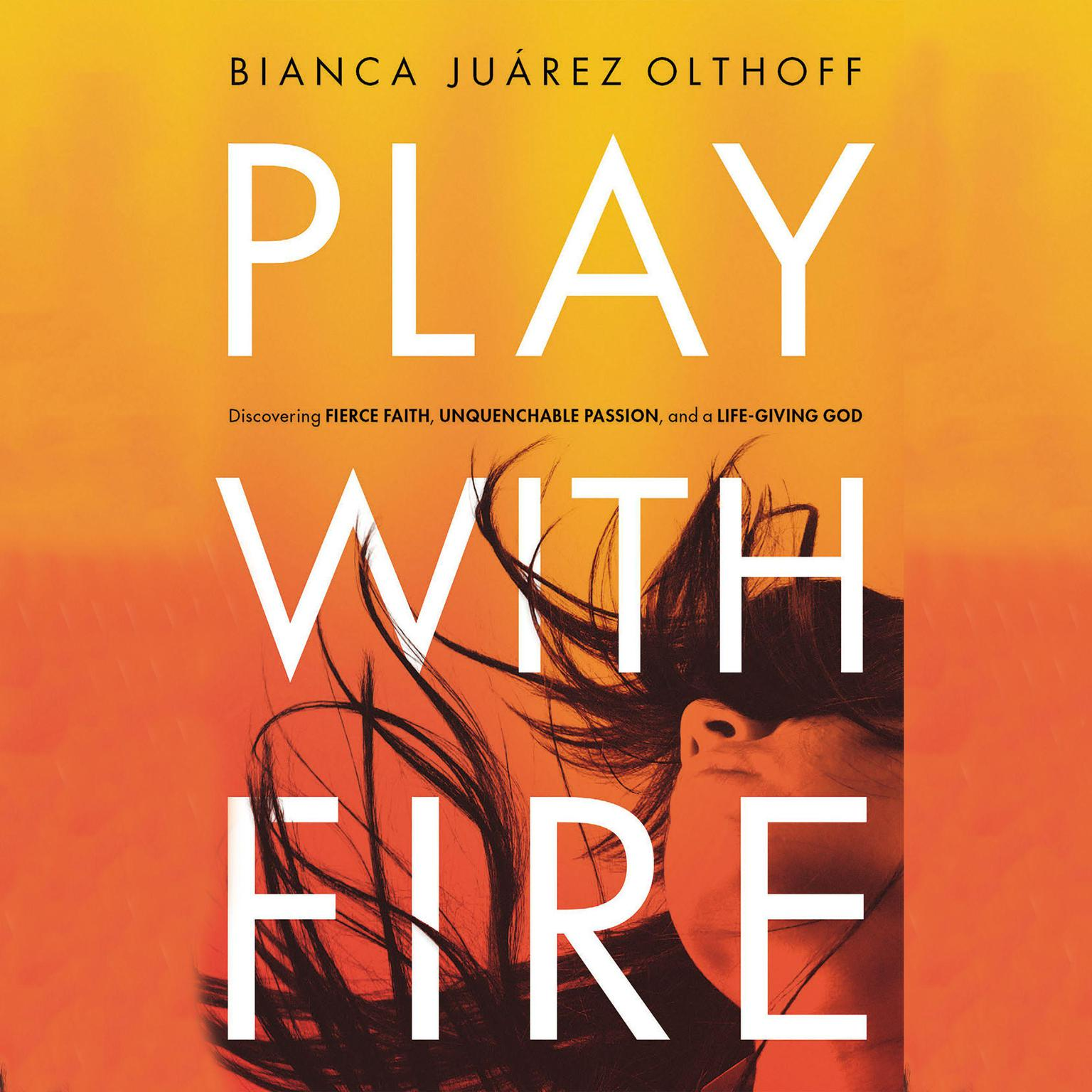 Printable Play with Fire: Discovering Fierce Faith, Unquenchable Passion, and a Life-Giving God Audiobook Cover Art