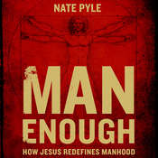 Man Enough: How Jesus Redefines Manhood Audiobook, by Nate Pyle