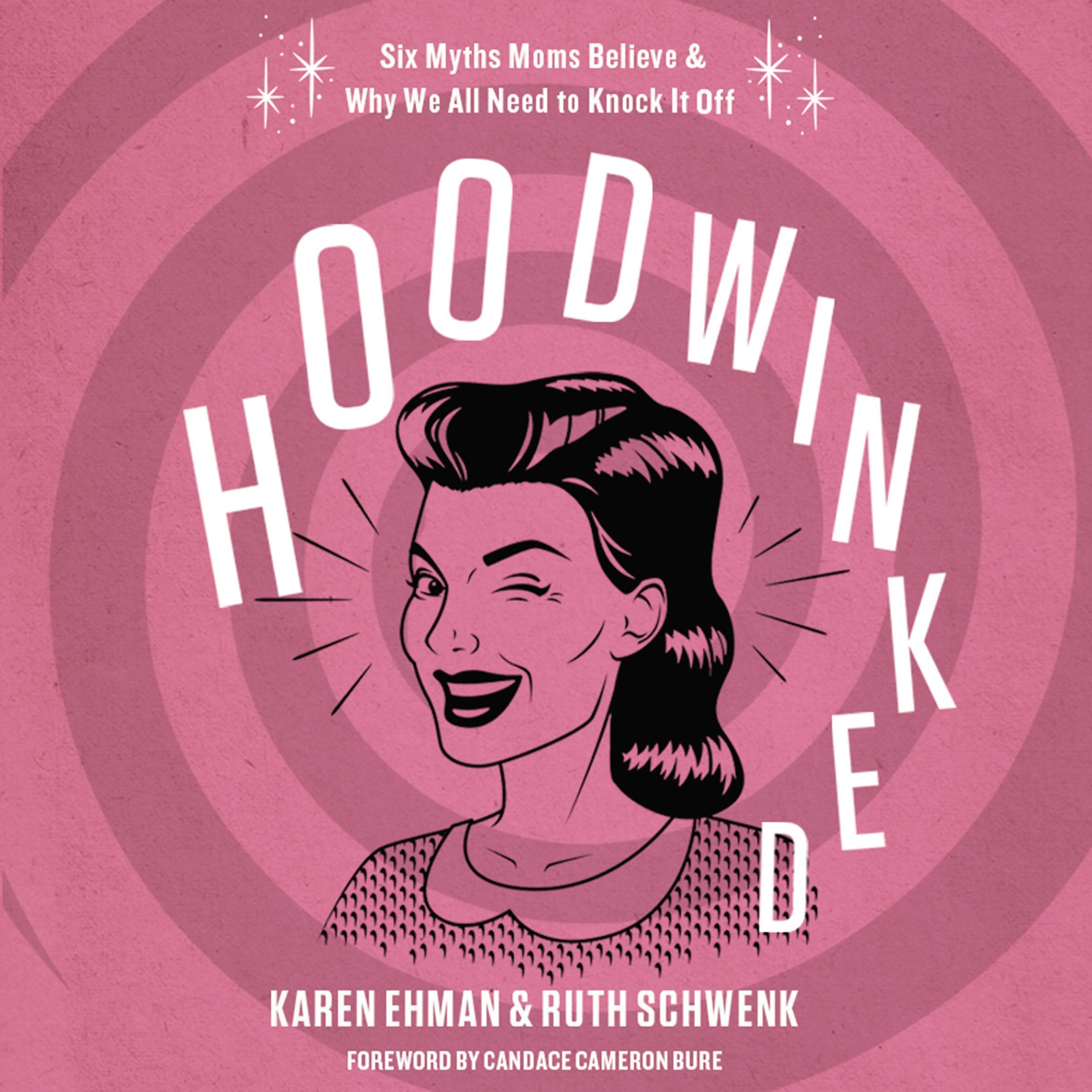 Printable Hoodwinked: Ten Myths Moms Believe and   Why We Need To Knock It Off Audiobook Cover Art