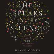 He Speaks in the Silence: Finding Intimacy with God by Learning to Listen Audiobook, by Diane Comer