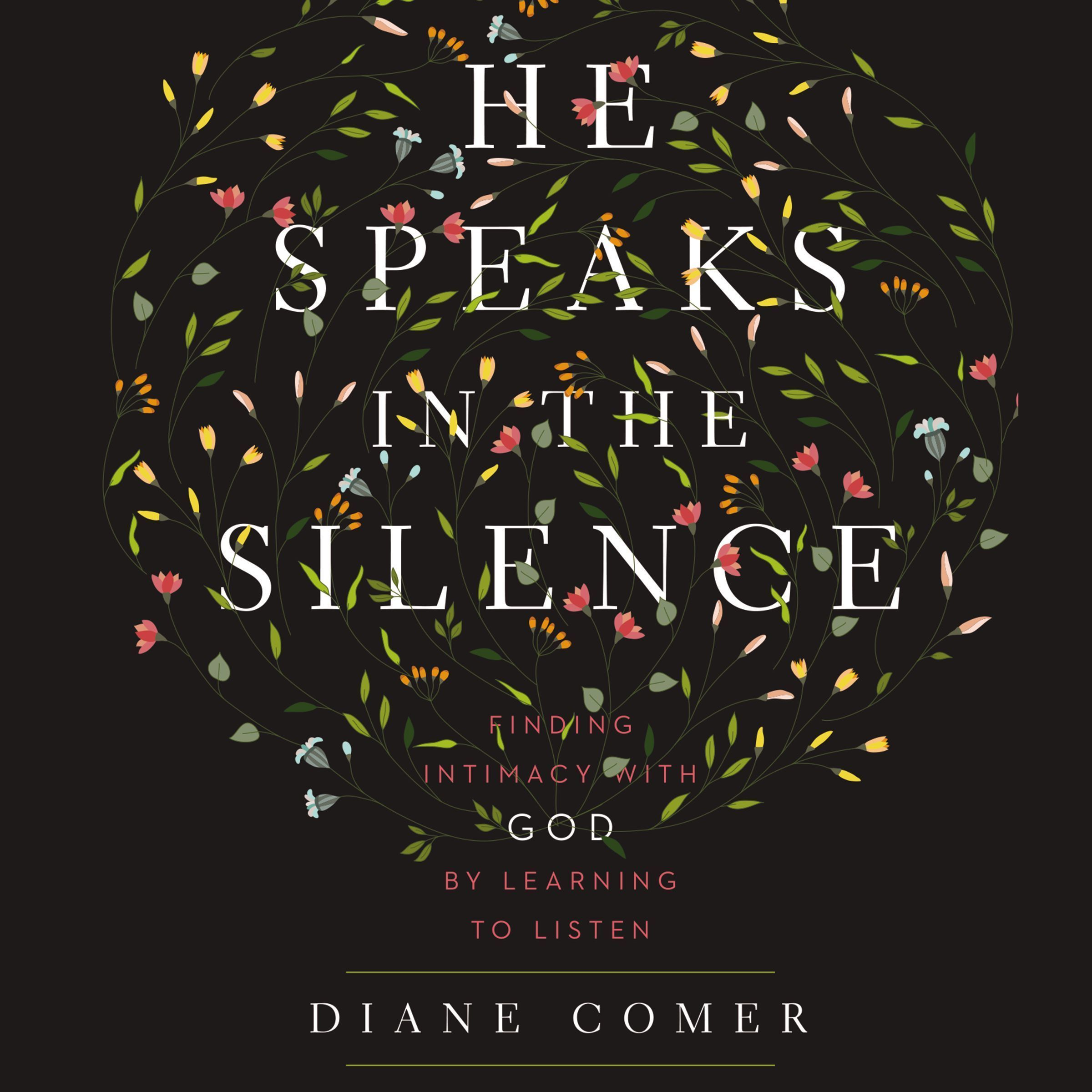 Printable He Speaks in the Silence: Finding Intimacy with God by Learning to Listen Audiobook Cover Art