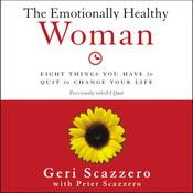 The Emotionally Healthy Woman: Eight Things You Have to Quit to Change Your Life Audiobook, by Geri Scazzero